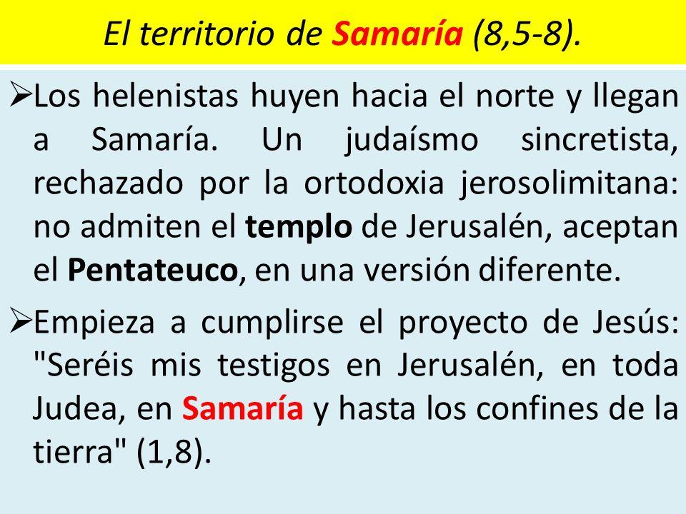 El territorio de Samaría (8,5-8). Los helenistas huyen hacia el norte y llegan a Samaría. Un judaísmo sincretista, rechazado por la ortodoxia jerosoli