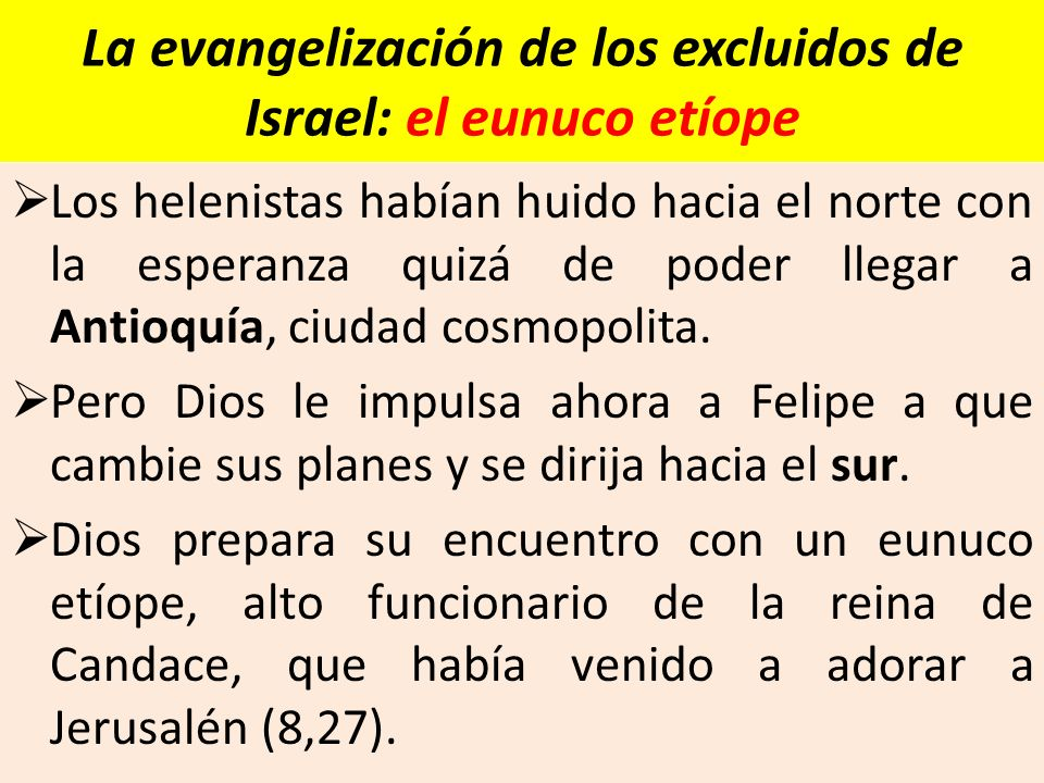 La evangelización de los excluidos de Israel: el eunuco etíope Los helenistas habían huido hacia el norte con la esperanza quizá de poder llegar a Ant