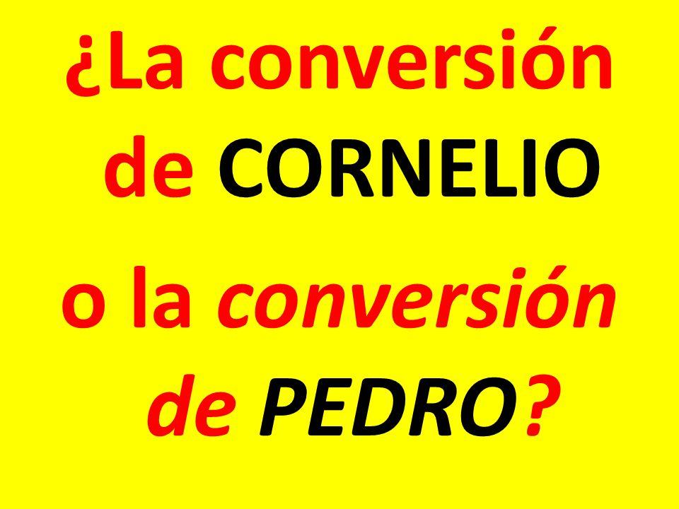 ¿La conversión de CORNELIO o la conversión de PEDRO?