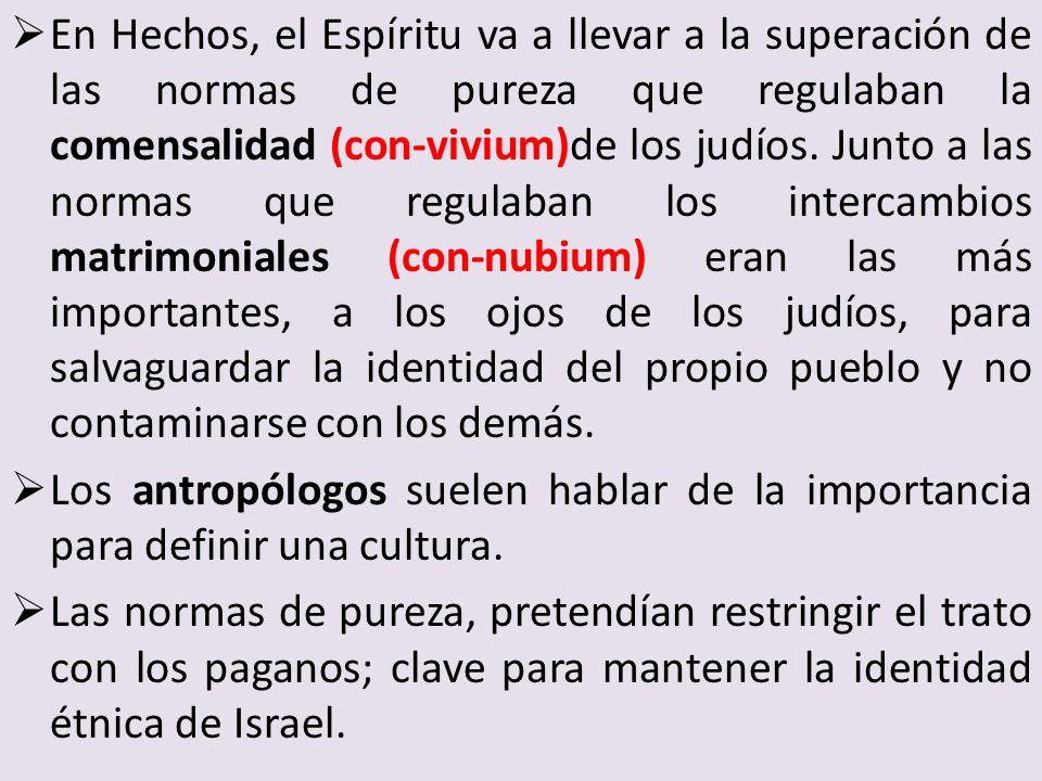 En Hechos, el Espíritu va a llevar a la superación de las normas de pureza que regulaban la comensalidad (con-vivium)de los judíos. Junto a las normas