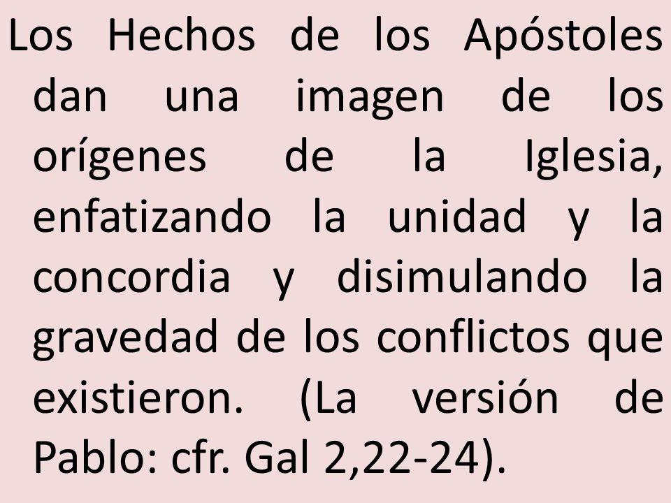 Los Hechos de los Apóstoles dan una imagen de los orígenes de la Iglesia, enfatizando la unidad y la concordia y disimulando la gravedad de los confli