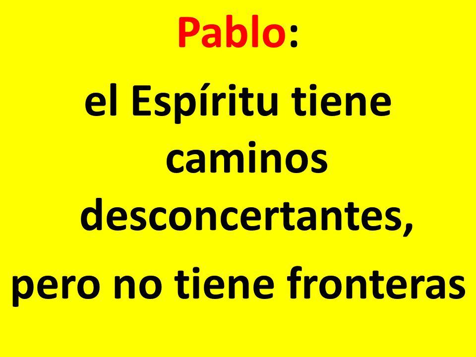 Pablo: el Espíritu tiene caminos desconcertantes, pero no tiene fronteras