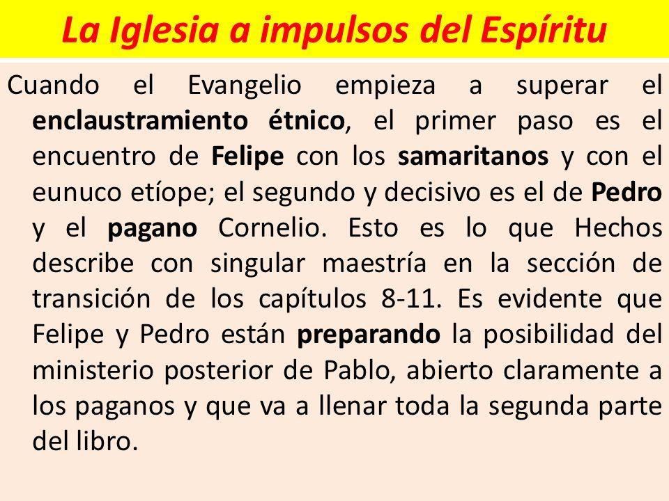 La Iglesia a impulsos del Espíritu Cuando el Evangelio empieza a superar el enclaustramiento étnico, el primer paso es el encuentro de Felipe con los