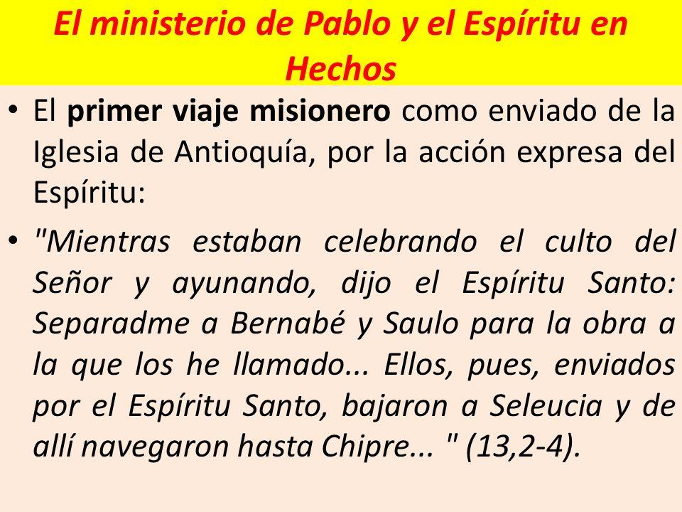 El ministerio de Pablo y el Espíritu en Hechos El primer viaje misionero como enviado de la Iglesia de Antioquía, por la acción expresa del Espíritu: