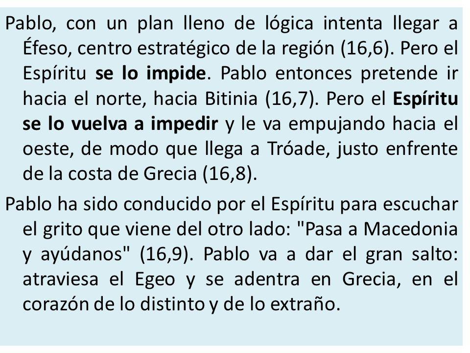 Pablo, con un plan lleno de lógica intenta llegar a Éfeso, centro estratégico de la región (16,6). Pero el Espíritu se lo impide. Pablo entonces prete