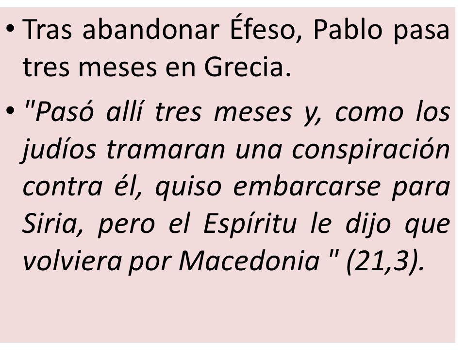 Tras abandonar Éfeso, Pablo pasa tres meses en Grecia.