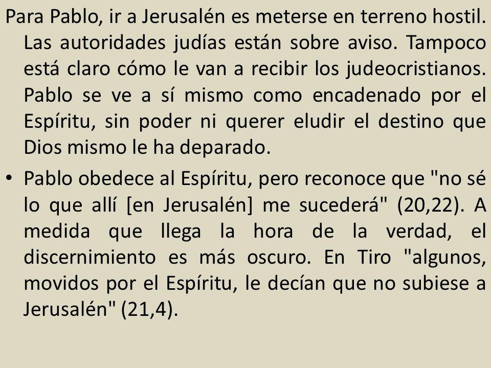 Para Pablo, ir a Jerusalén es meterse en terreno hostil. Las autoridades judías están sobre aviso. Tampoco está claro cómo le van a recibir los judeoc