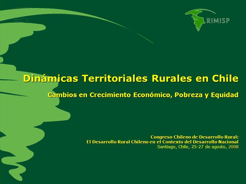 Dinámicas Territoriales Rurales en Chile Cambios en Crecimiento Económico, Pobreza y Equidad Congreso Chileno de Desarrollo Rural: El Desarrollo Rural