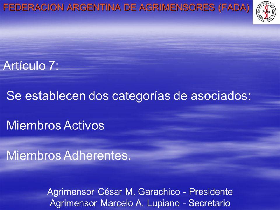 FEDERACION ARGENTINA DE AGRIMENSORES (FADA) Agrimensor César M. Garachico - Presidente Agrimensor Marcelo A. Lupiano - Secretario Artículo 7: Se estab