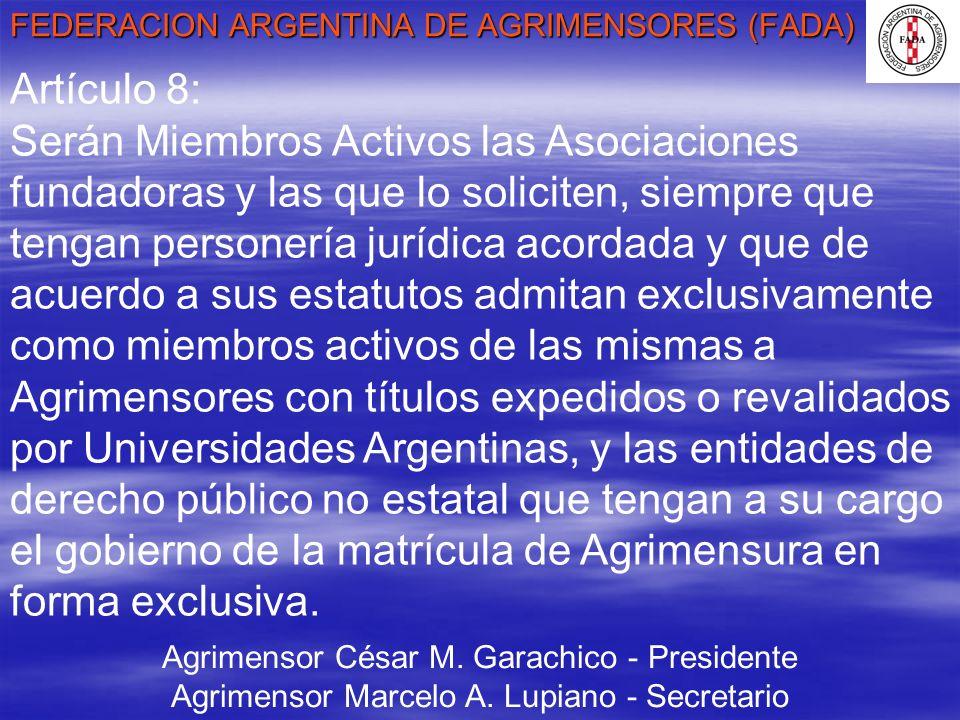 FEDERACION ARGENTINA DE AGRIMENSORES (FADA) Agrimensor César M. Garachico - Presidente Agrimensor Marcelo A. Lupiano - Secretario Artículo 8: Serán Mi