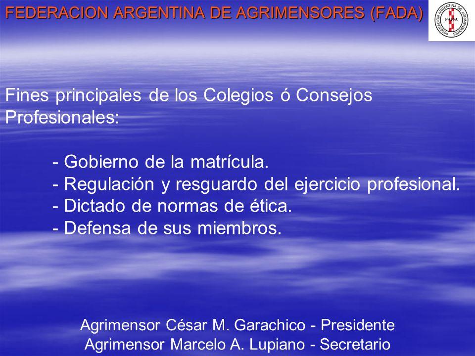 FEDERACION ARGENTINA DE AGRIMENSORES (FADA) Agrimensor César M. Garachico - Presidente Agrimensor Marcelo A. Lupiano - Secretario Fines principales de