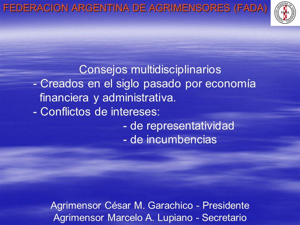 FEDERACION ARGENTINA DE AGRIMENSORES (FADA) Agrimensor César M. Garachico - Presidente Agrimensor Marcelo A. Lupiano - Secretario Consejos multidiscip