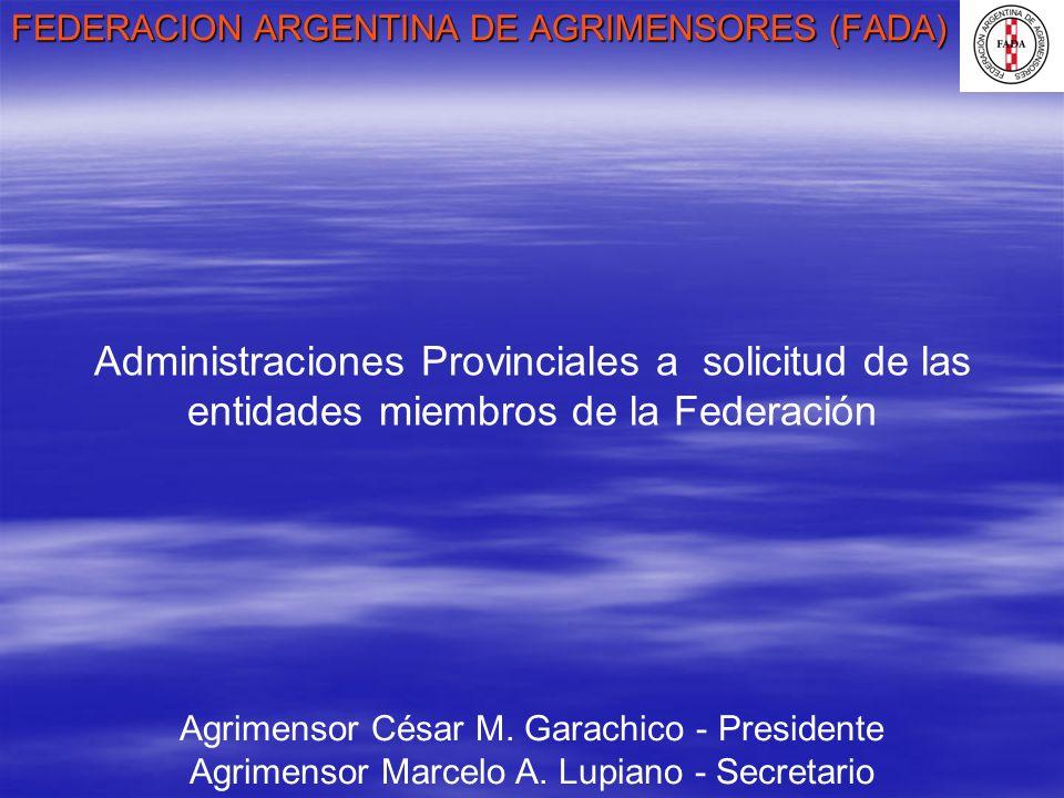 FEDERACION ARGENTINA DE AGRIMENSORES (FADA) Agrimensor César M. Garachico - Presidente Agrimensor Marcelo A. Lupiano - Secretario Administraciones Pro