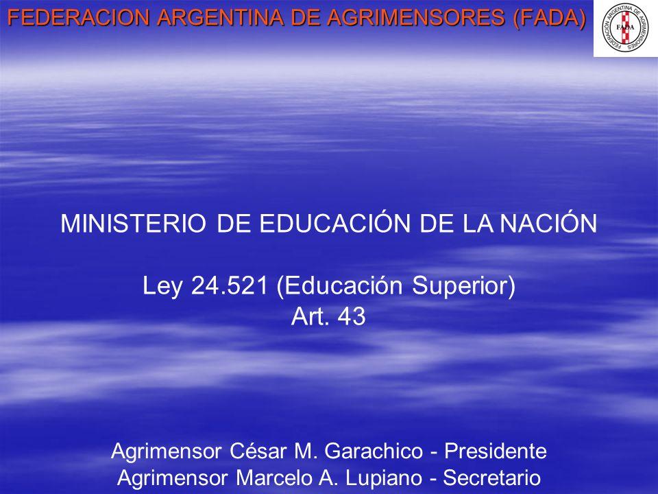FEDERACION ARGENTINA DE AGRIMENSORES (FADA) Agrimensor César M. Garachico - Presidente Agrimensor Marcelo A. Lupiano - Secretario MINISTERIO DE EDUCAC