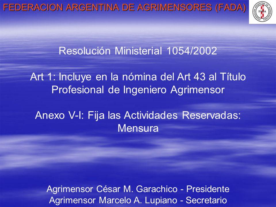 FEDERACION ARGENTINA DE AGRIMENSORES (FADA) Agrimensor César M. Garachico - Presidente Agrimensor Marcelo A. Lupiano - Secretario Resolución Ministeri