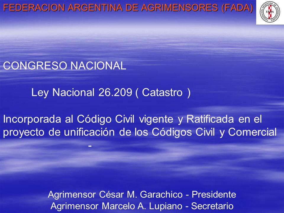 FEDERACION ARGENTINA DE AGRIMENSORES (FADA) Agrimensor César M. Garachico - Presidente Agrimensor Marcelo A. Lupiano - Secretario CONGRESO NACIONAL Le