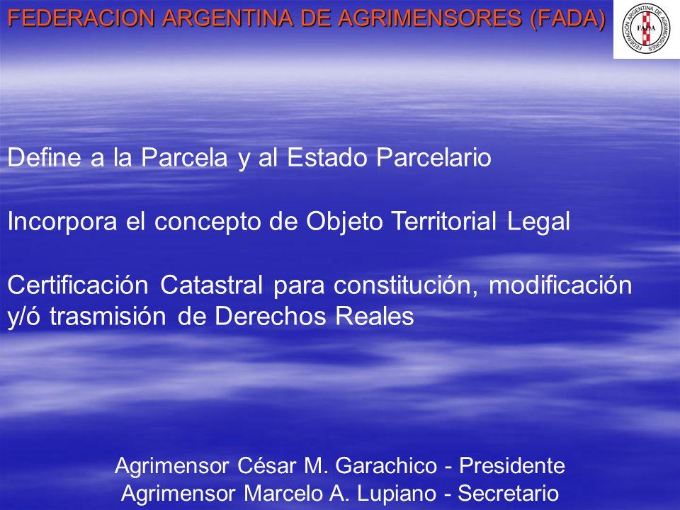 FEDERACION ARGENTINA DE AGRIMENSORES (FADA) Agrimensor César M. Garachico - Presidente Agrimensor Marcelo A. Lupiano - Secretario Define a la Parcela