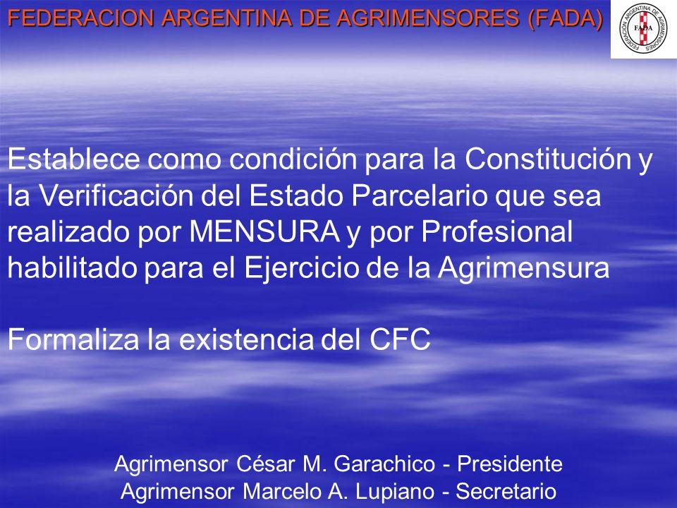 FEDERACION ARGENTINA DE AGRIMENSORES (FADA) Agrimensor César M. Garachico - Presidente Agrimensor Marcelo A. Lupiano - Secretario Establece como condi