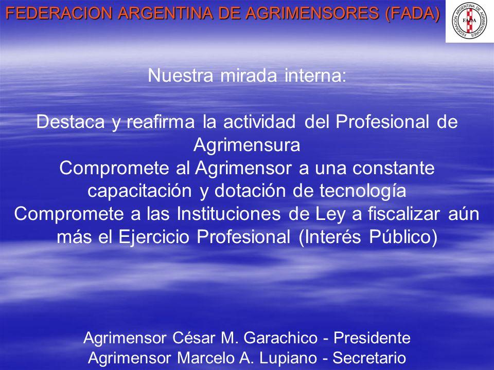 FEDERACION ARGENTINA DE AGRIMENSORES (FADA) Agrimensor César M. Garachico - Presidente Agrimensor Marcelo A. Lupiano - Secretario Nuestra mirada inter