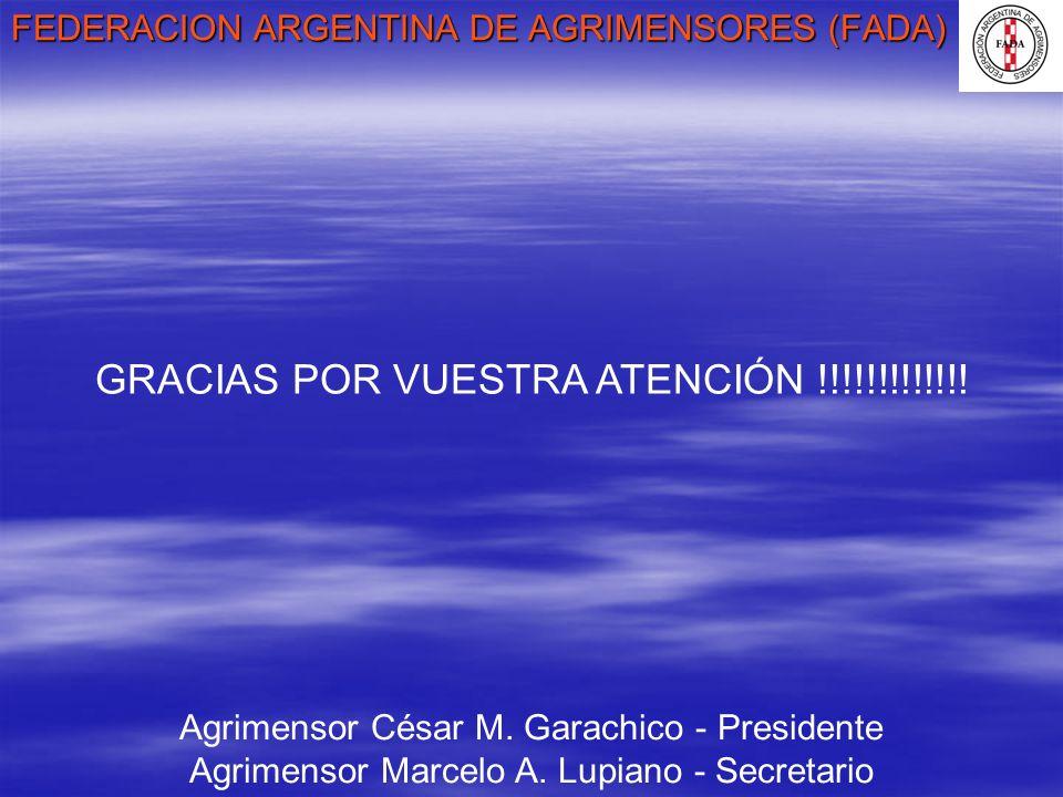 FEDERACION ARGENTINA DE AGRIMENSORES (FADA) Agrimensor César M. Garachico - Presidente Agrimensor Marcelo A. Lupiano - Secretario GRACIAS POR VUESTRA