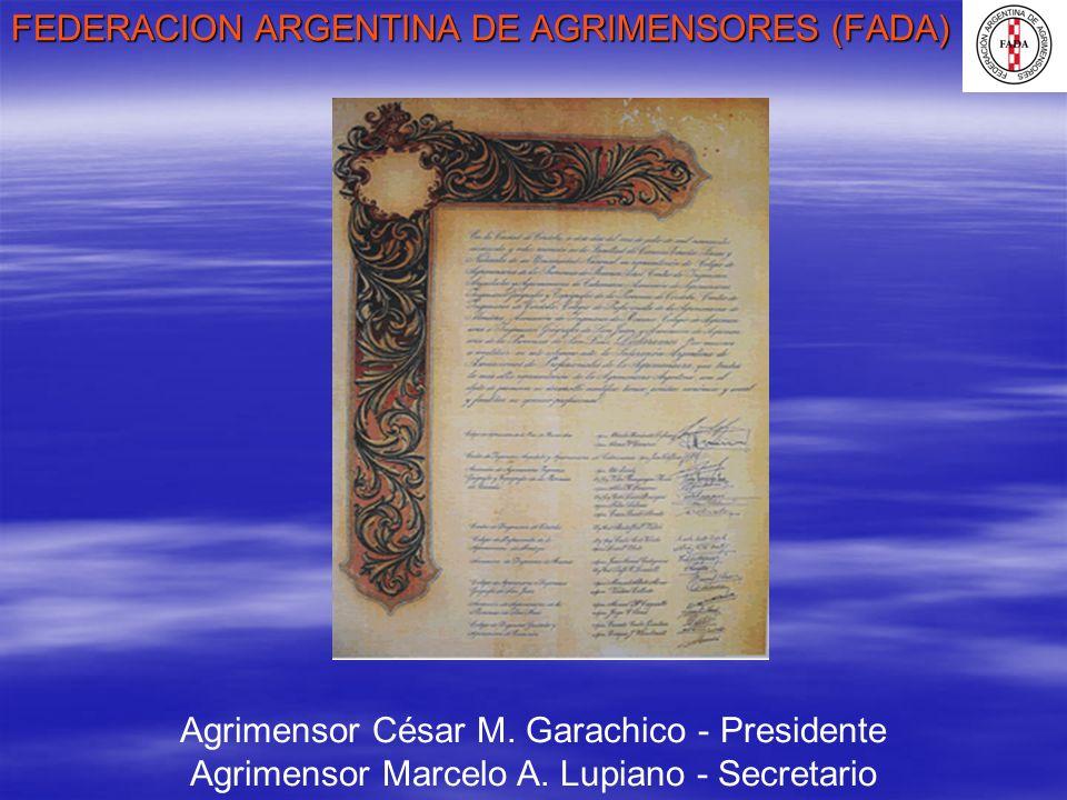 FEDERACION ARGENTINA DE AGRIMENSORES (FADA) Agrimensor César M. Garachico - Presidente Agrimensor Marcelo A. Lupiano - Secretario