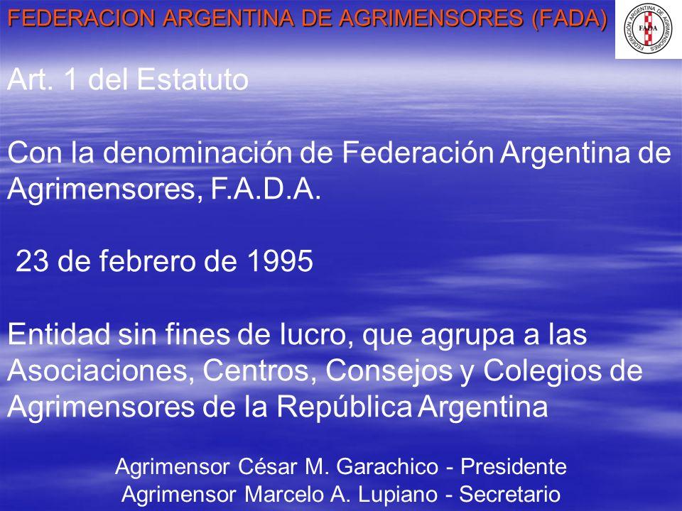 FEDERACION ARGENTINA DE AGRIMENSORES (FADA) Agrimensor César M. Garachico - Presidente Agrimensor Marcelo A. Lupiano - Secretario Art. 1 del Estatuto
