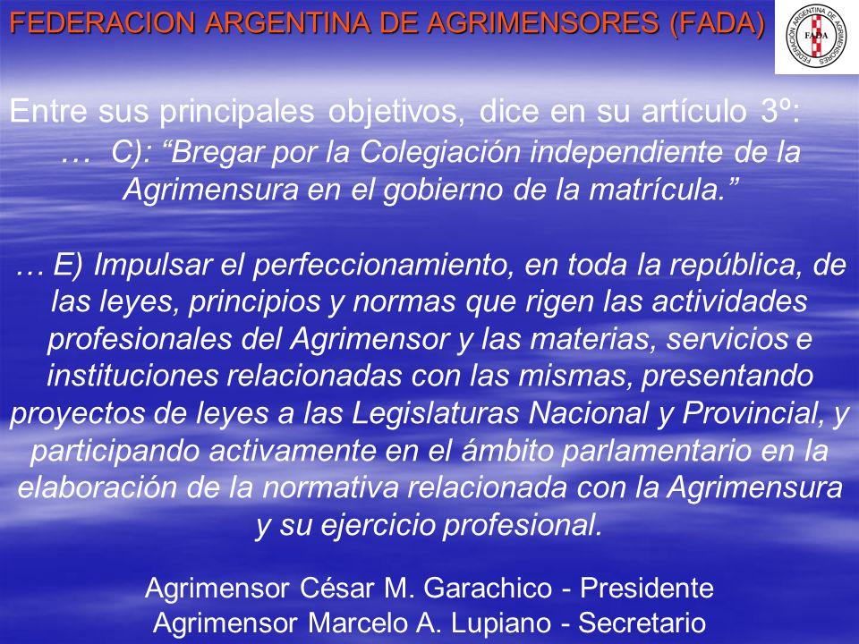 FEDERACION ARGENTINA DE AGRIMENSORES (FADA) Agrimensor César M. Garachico - Presidente Agrimensor Marcelo A. Lupiano - Secretario Entre sus principale
