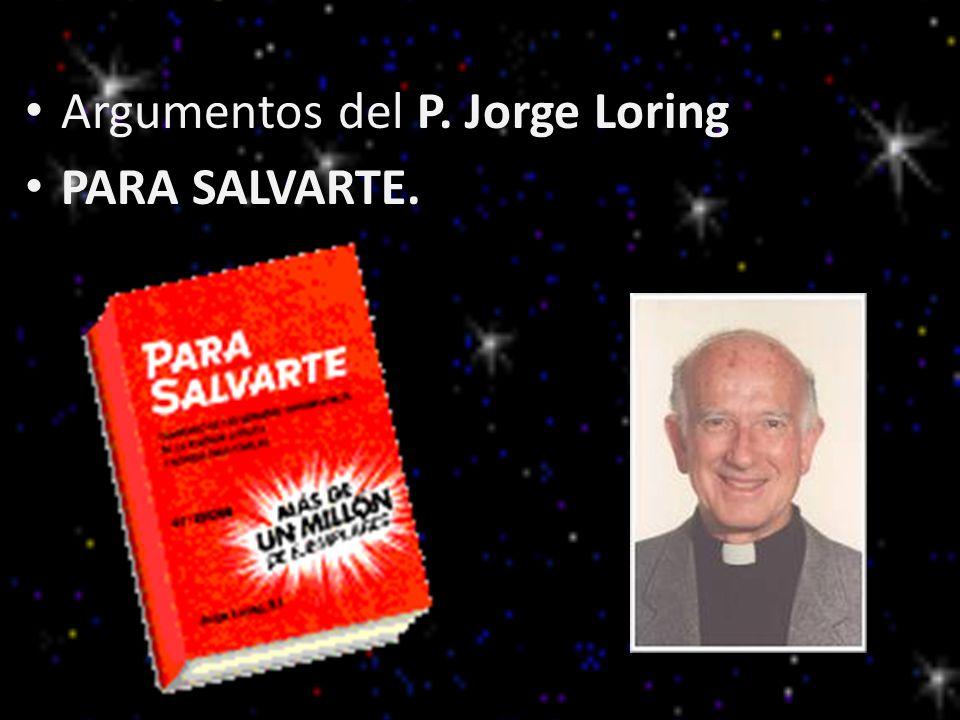 Argumentos del P. Jorge Loring PARA SALVARTE.