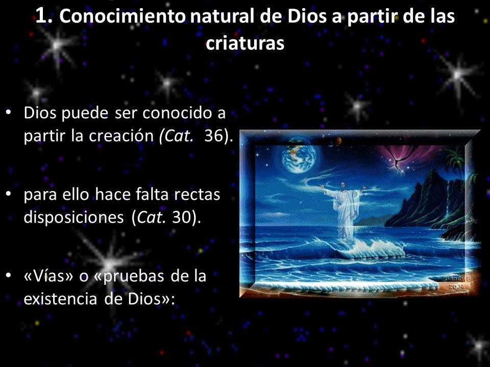 1. Conocimiento natural de Dios a partir de las criaturas Dios puede ser conocido a partir la creación (Cat. 36). para ello hace falta rectas disposic