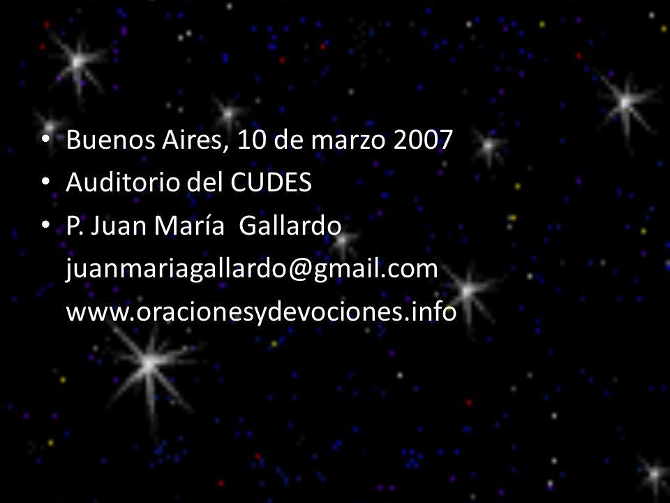Buenos Aires, 10 de marzo 2007 Auditorio del CUDES P. Juan María Gallardo juanmariagallardo@gmail.com www.oracionesydevociones.info