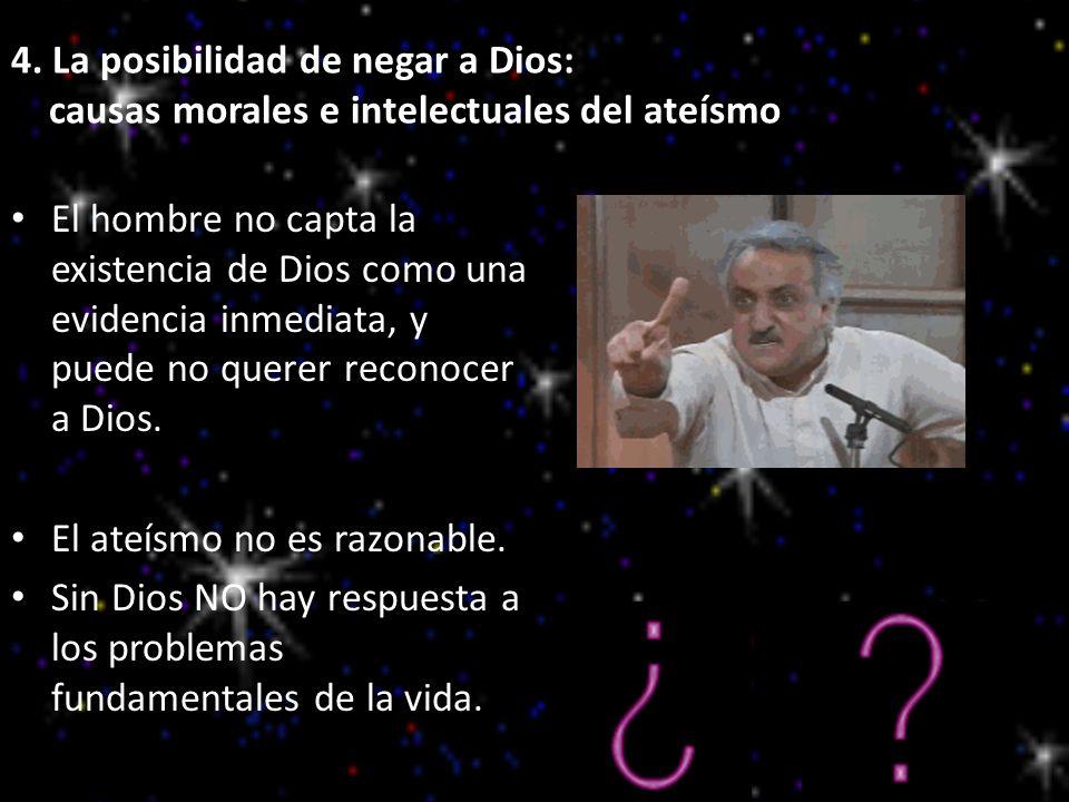 4. La posibilidad de negar a Dios: causas morales e intelectuales del ateísmo El hombre no capta la existencia de Dios como una evidencia inmediata, y
