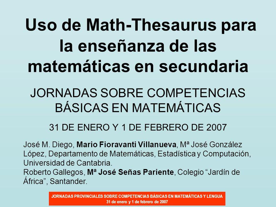JORNADAS PROVINCIALES SOBRE COMPETENCIAS BÁSICAS EN MATEMÁTICAS Y LENGUA 31 de enero y 1 de febrero de 2007 Uso de Math-Thesaurus para la enseñanza de