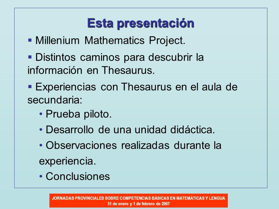 JORNADAS PROVINCIALES SOBRE COMPETENCIAS BÁSICAS EN MATEMÁTICAS Y LENGUA 31 de enero y 1 de febrero de 2007 Esta presentación Millenium Mathematics Pr
