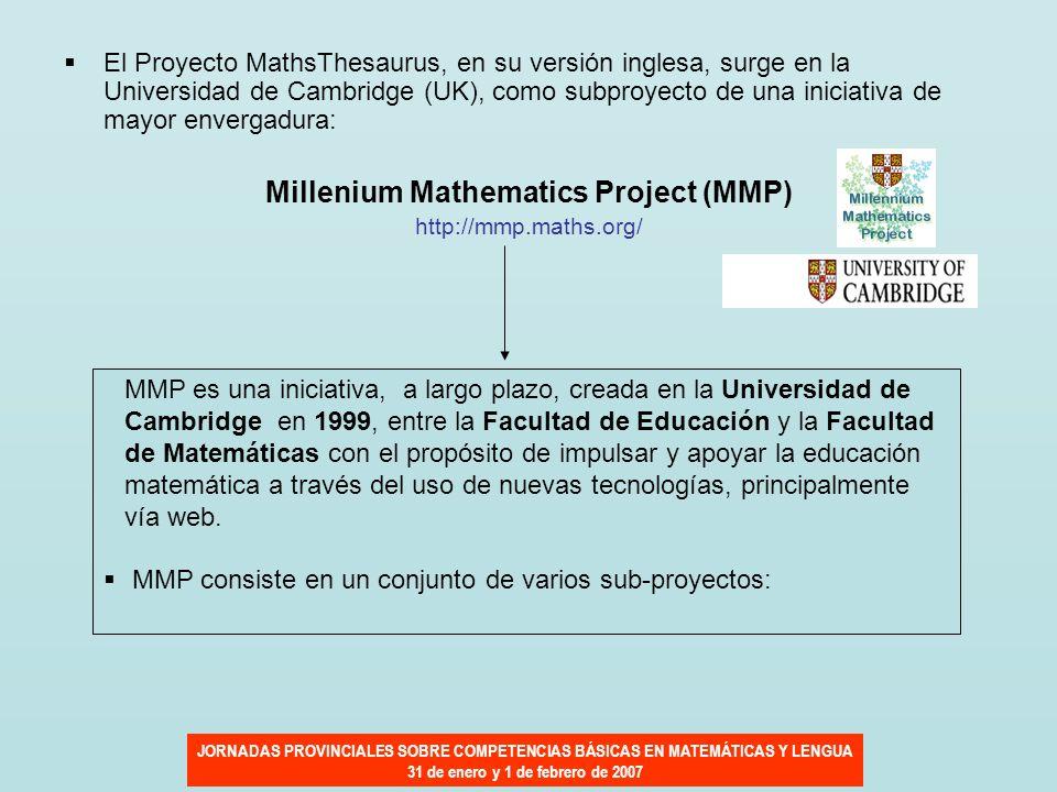 JORNADAS PROVINCIALES SOBRE COMPETENCIAS BÁSICAS EN MATEMÁTICAS Y LENGUA 31 de enero y 1 de febrero de 2007 El Proyecto MathsThesaurus, en su versión