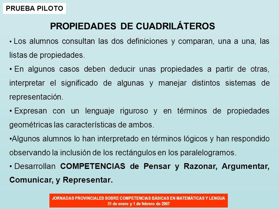 JORNADAS PROVINCIALES SOBRE COMPETENCIAS BÁSICAS EN MATEMÁTICAS Y LENGUA 31 de enero y 1 de febrero de 2007 PRUEBA PILOTO PROPIEDADES DE CUADRILÁTEROS