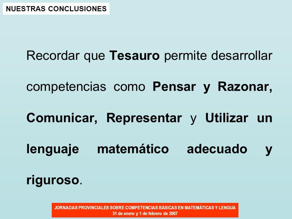 JORNADAS PROVINCIALES SOBRE COMPETENCIAS BÁSICAS EN MATEMÁTICAS Y LENGUA 31 de enero y 1 de febrero de 2007 Recordar que Tesauro permite desarrollar c