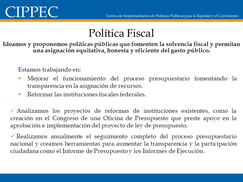Política Fiscal Estamos trabajando en: Mejorar el funcionamiento del proceso presupuestario fomentando la transparencia en la asignación de recursos.