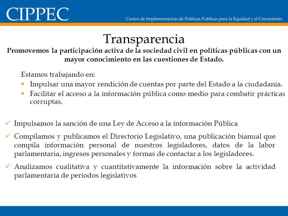 Transparencia Estamos trabajando en: Impulsar una mayor rendición de cuentas por parte del Estado a la ciudadanía.