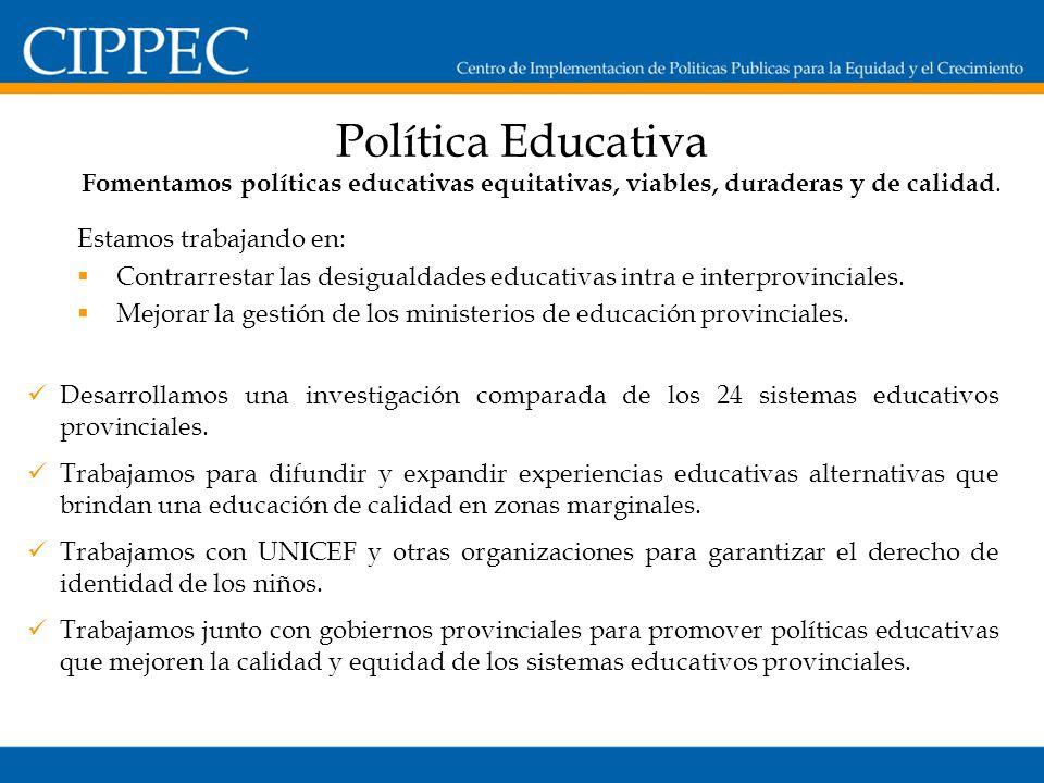 Política Educativa Fomentamos políticas educativas equitativas, viables, duraderas y de calidad.