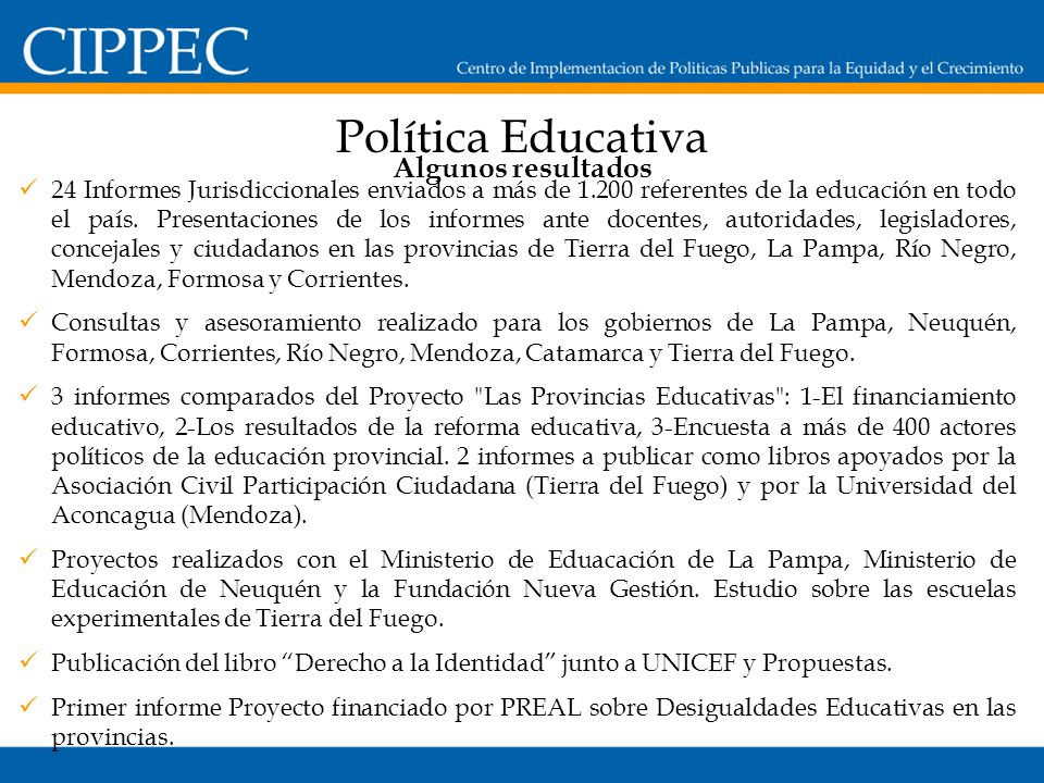 Política Educativa Algunos resultados 24 Informes Jurisdiccionales enviados a más de 1.200 referentes de la educación en todo el país.