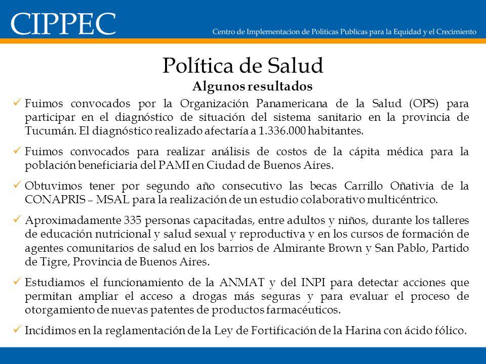 Política de Salud Algunos resultados Fuimos convocados por la Organización Panamericana de la Salud (OPS) para participar en el diagnóstico de situación del sistema sanitario en la provincia de Tucumán.