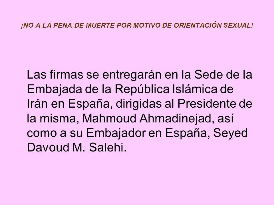 ¡NO A LA PENA DE MUERTE POR MOTIVO DE ORIENTACIÓN SEXUAL! Las firmas se entregarán en la Sede de la Embajada de la República Islámica de Irán en Españ