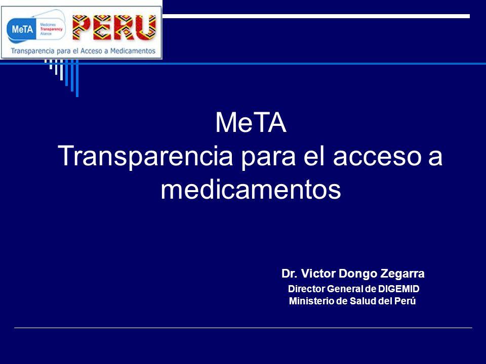 MeTA Transparencia para el acceso a medicamentos Dr. Victor Dongo Zegarra Director General de DIGEMID Ministerio de Salud del Perú