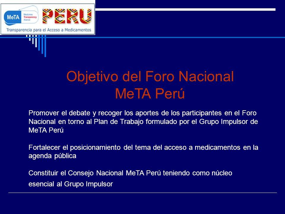 Objetivo del Foro Nacional MeTA Perú Promover el debate y recoger los aportes de los participantes en el Foro Nacional en torno al Plan de Trabajo for