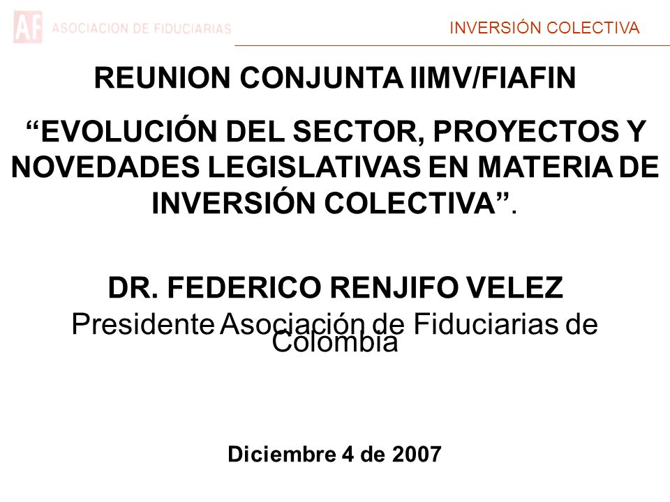 INVERSIÓN COLECTIVA REUNION CONJUNTA IIMV/FIAFIN EVOLUCIÓN DEL SECTOR, PROYECTOS Y NOVEDADES LEGISLATIVAS EN MATERIA DE INVERSIÓN COLECTIVA. DR. FEDER