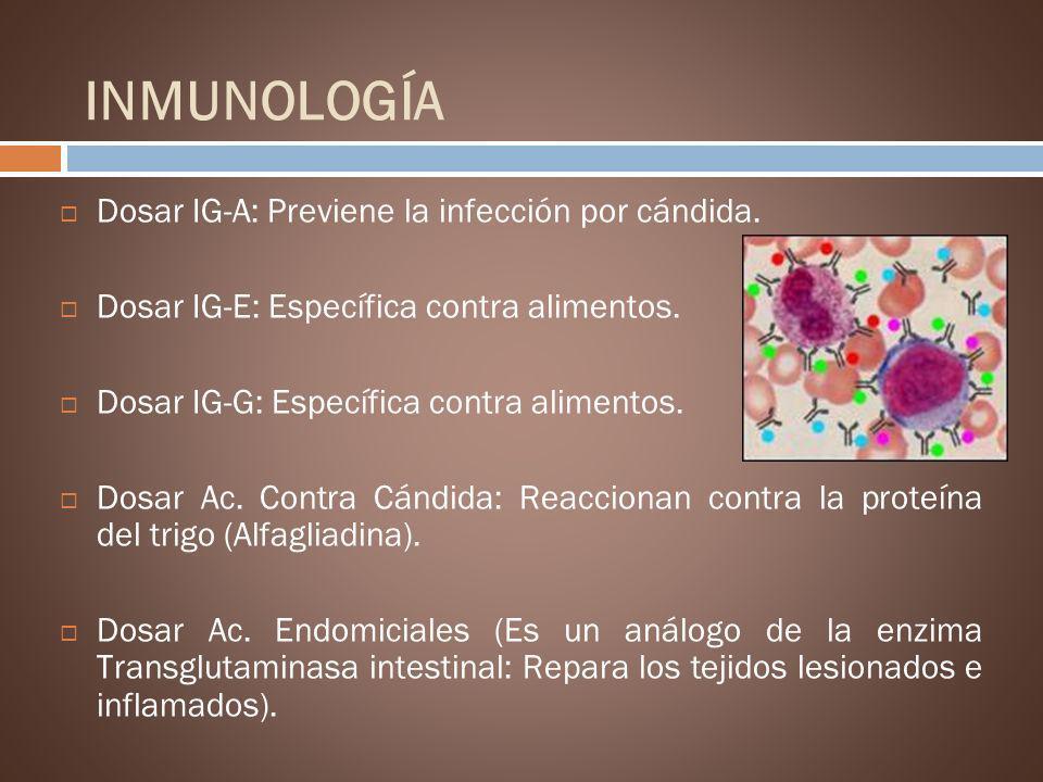 INMUNOLOGÍA Dosar IG-A: Previene la infección por cándida. Dosar IG-E: Específica contra alimentos. Dosar IG-G: Específica contra alimentos. Dosar Ac.