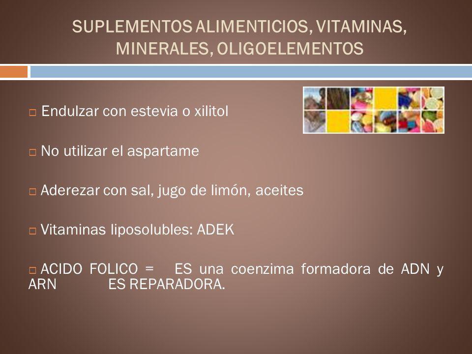 SUPLEMENTOS ALIMENTICIOS, VITAMINAS, MINERALES, OLIGOELEMENTOS Endulzar con estevia o xilitol No utilizar el aspartame Aderezar con sal, jugo de limón