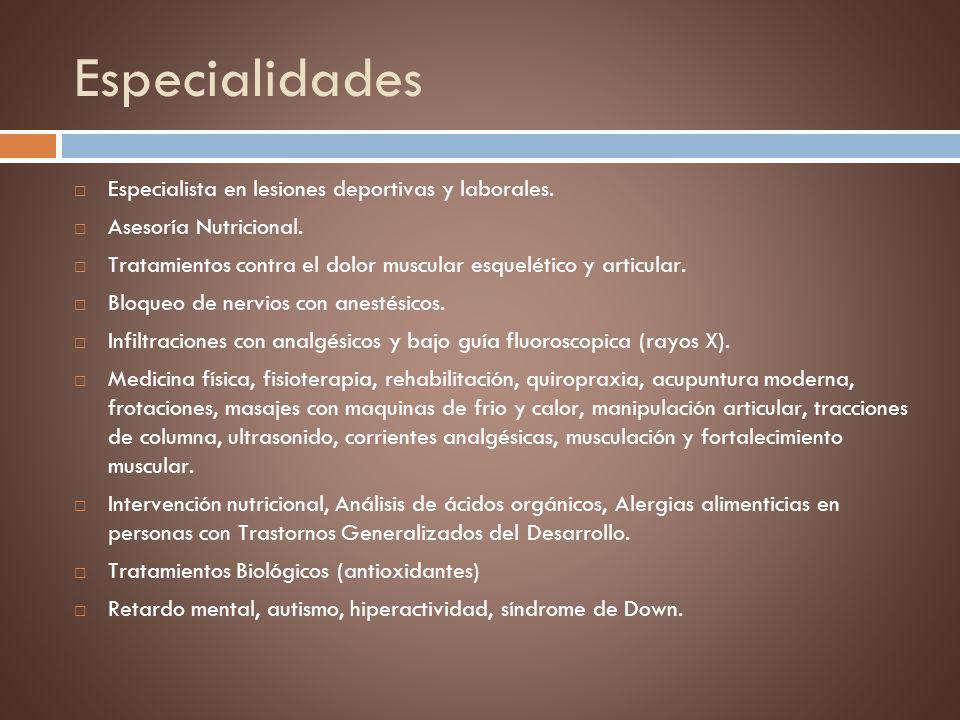 Especialidades Especialista en lesiones deportivas y laborales. Asesoría Nutricional. Tratamientos contra el dolor muscular esquelético y articular. B