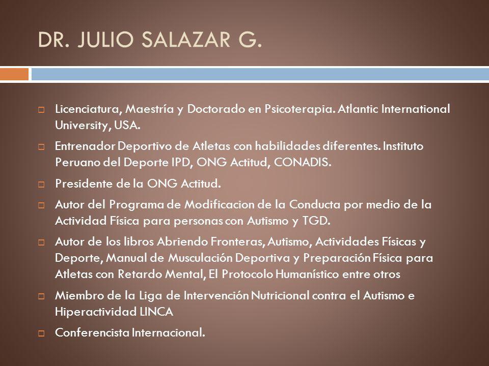 DR. JULIO SALAZAR G. Licenciatura, Maestría y Doctorado en Psicoterapia. Atlantic International University, USA. Entrenador Deportivo de Atletas con h
