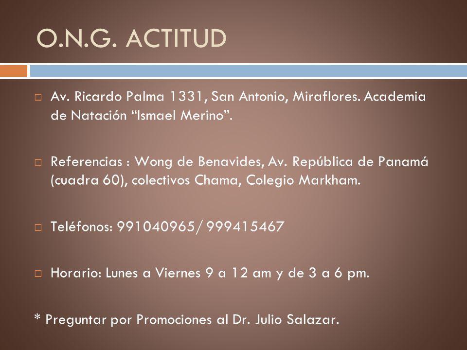 O.N.G. ACTITUD Av. Ricardo Palma 1331, San Antonio, Miraflores. Academia de Natación Ismael Merino. Referencias : Wong de Benavides, Av. República de